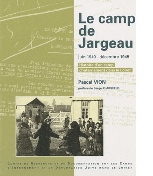 Le camp de Jargeau, juin 1940 - décembre 1945. Histoire d'un camp d'internement dans le Loiret.